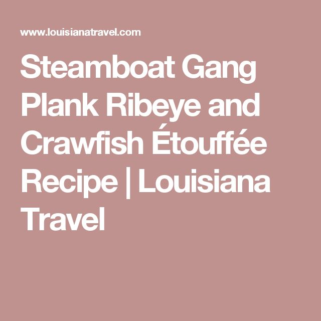 Steamboat Gang Plank Ribeye and Crawfish Étouffée Recipe | Louisiana Travel