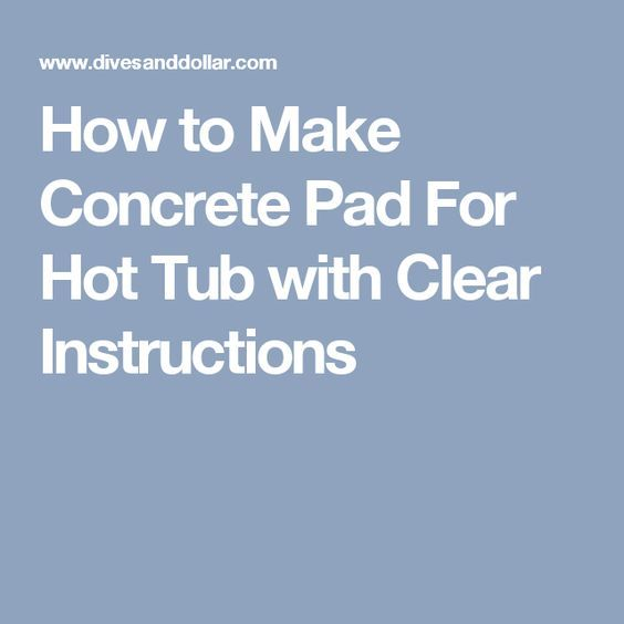 How to Make Concrete Pad For Hot Tub with Clear Instructions