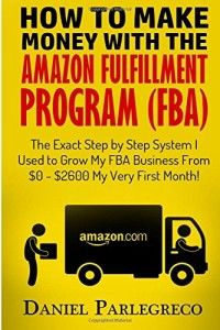 How to Make Money With the Amazon Fulfillment Program (FBA): The Exact Step by Step System I Used to Grow My FBA Business From $0 – $2600 My Very First Month!