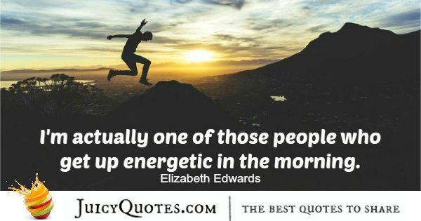 Good Morning Quote - Elizabeth Edwards