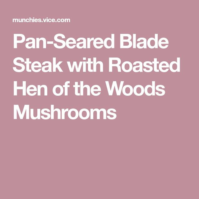 Pan-Seared Blade Steak with Roasted Hen of the Woods Mushrooms