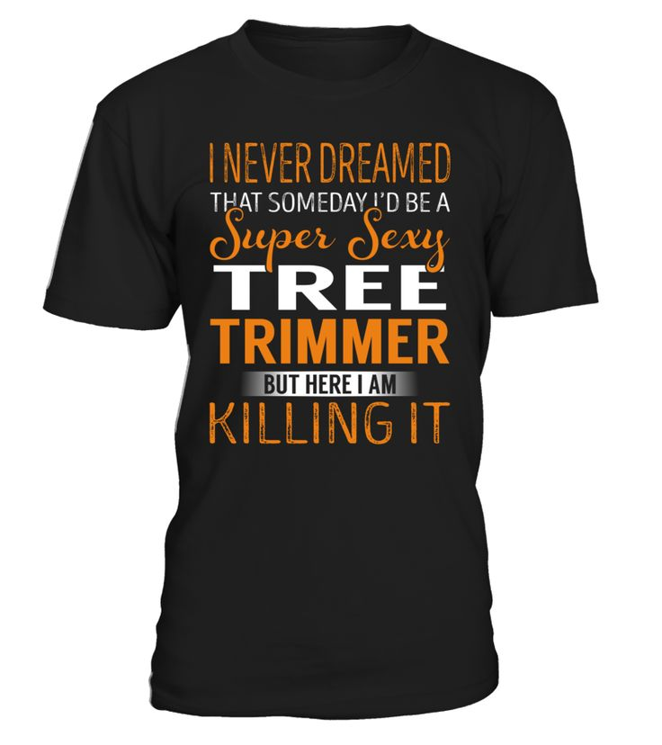 I Never Dreamed That Someday I'd Be a Super Sexy Tree Trimmer #TreeTrimmer