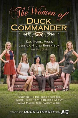 The Women of Duck Commander by Kay Robertson, Korie Robertson, Missy Robertson, Jessica Robertson