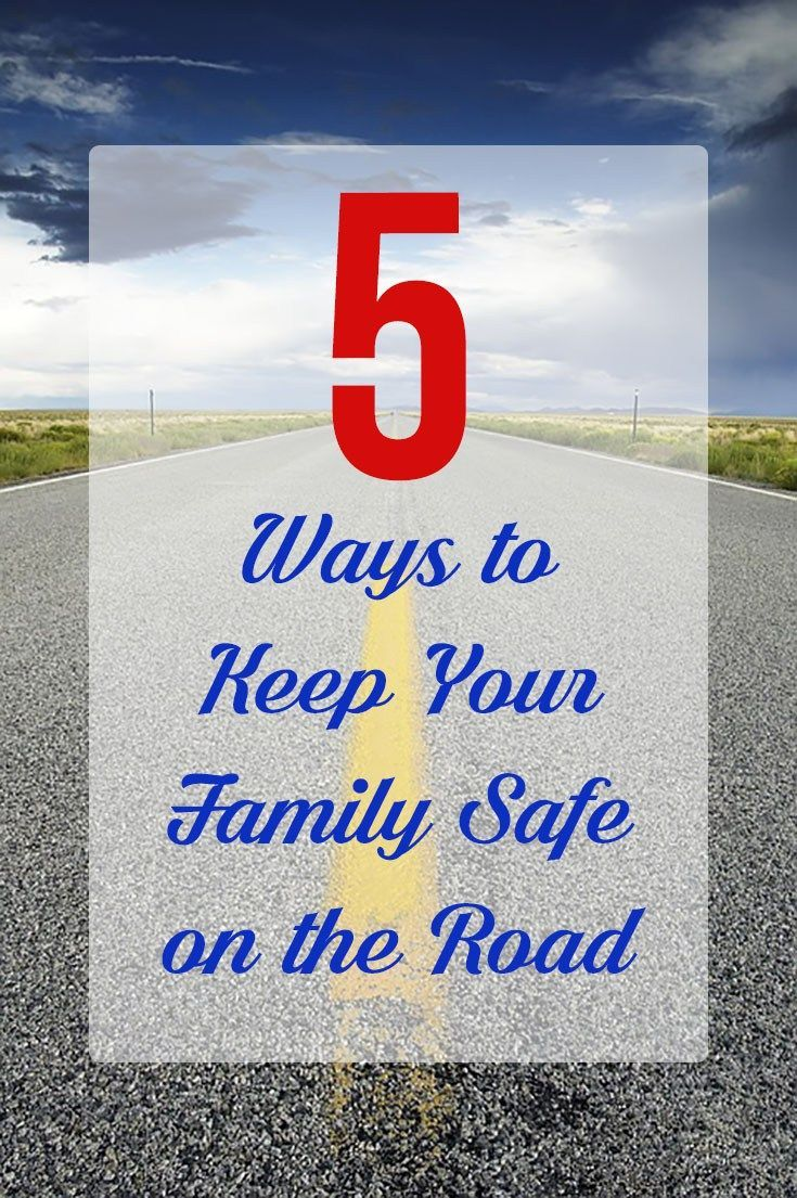 5 Ways To Keep Your Family Safe On The Road