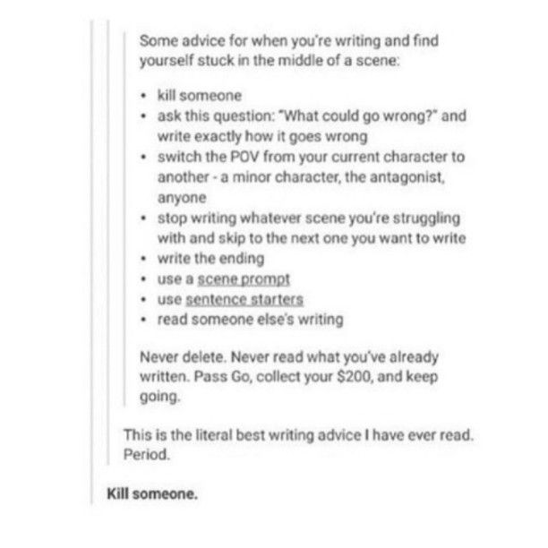 But dont kill someone in the story because to make it good you want a character to have a good backstory/motive in order to kill that special person or group of people