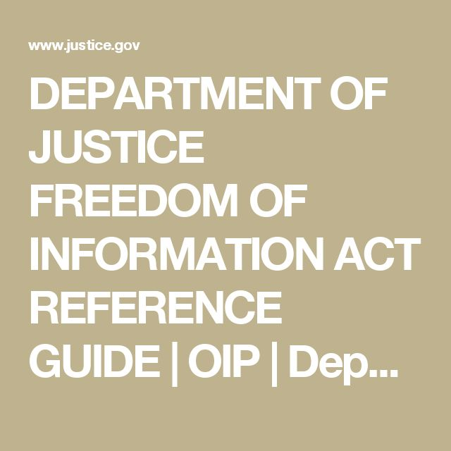 DEPARTMENT OF JUSTICE FREEDOM OF INFORMATION ACT REFERENCE GUIDE | OIP | Department of Justice
