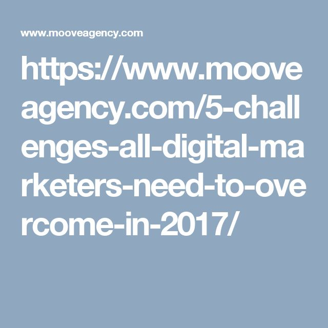 https://www.mooveagency.com/5-challenges-all-digital-marketers-need-to-overcome-in-2017/
