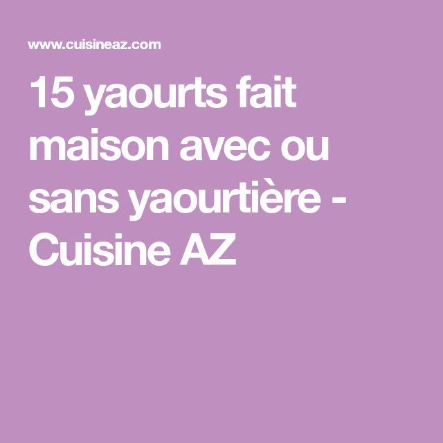 15 yaourts fait maison avec ou sans yaourtière - Cuisine AZ