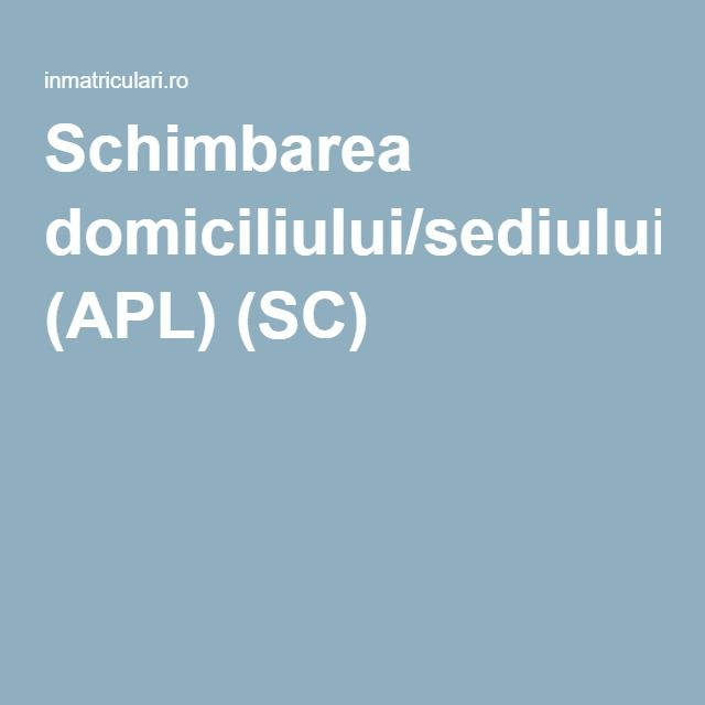 Transfer auto: Schimbarea domiciliului/sediului (APL) (SC)