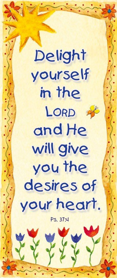"""Psalms 37:4, which says """"Delight yourself in the Lord and He will give you the desires of your heart."""""""