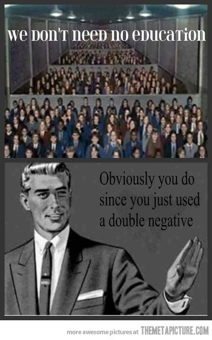 Obviously /you/ do, priscriptivistic bastard, since the use of a double negative as an intensifier is perfectly valid in most dialects