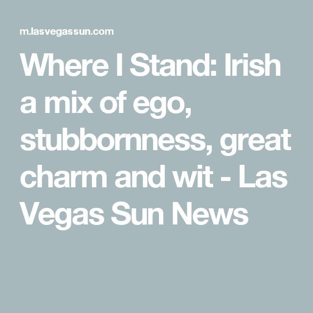 Where I Stand: Irish a mix of ego, stubbornness, great charm and wit - Las Vegas Sun News