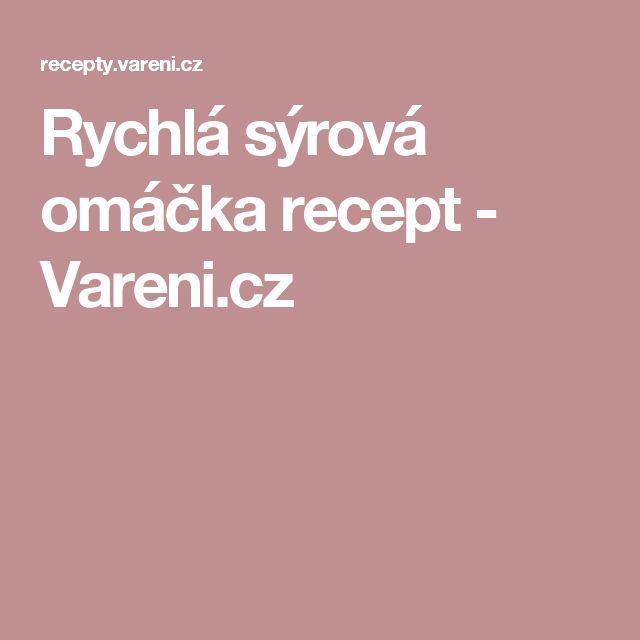 Rychlá sýrová omáčka recept - Vareni.cz