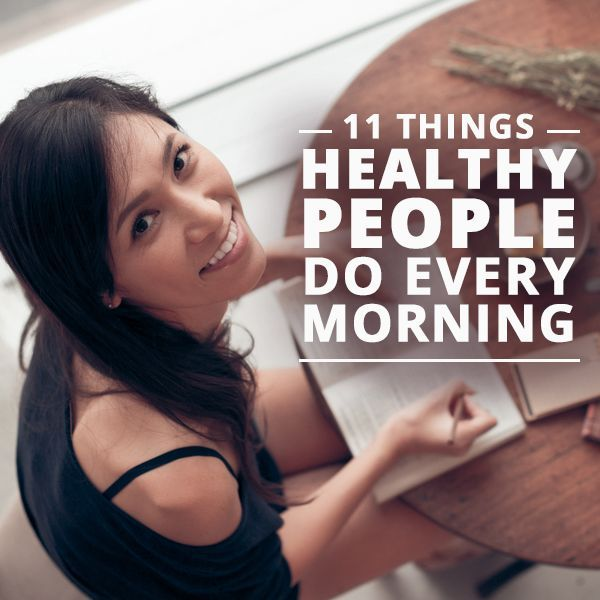 11 Things Healthy People Do Every Morning - #8 and #11 are MUSTS for me! #healthyhabits