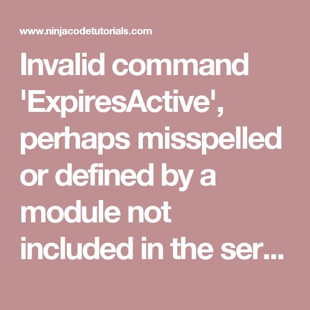 Invalid command 'ExpiresActive', perhaps misspelled or defined by a module not included in the server configuration - Ninja Code Tutorials