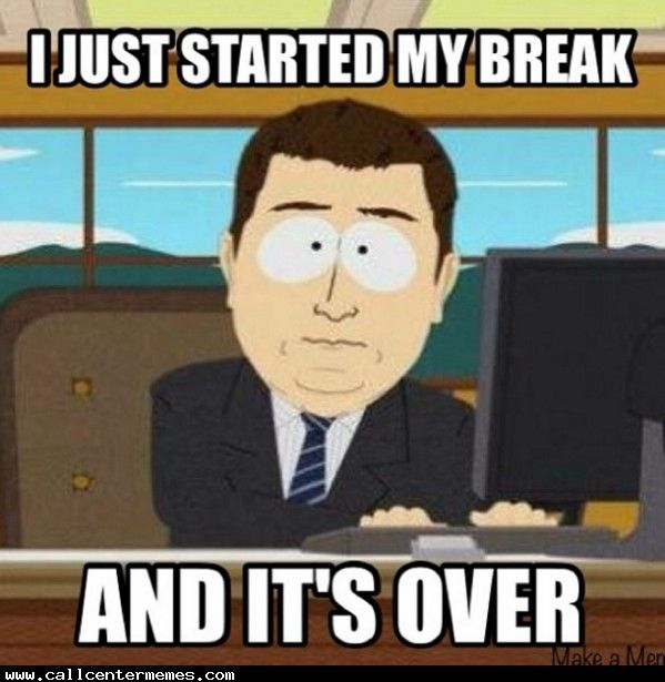 Funny Meme For Breakup : Time goes so slow at work and fast on breaks http