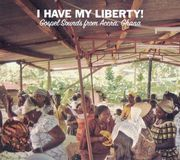 I Have My Liberty!: Gospel Sounds from Accra, Ghana [CD]