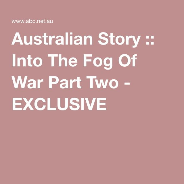 Australian Story :: Into The Fog Of War Part Two - EXCLUSIVE