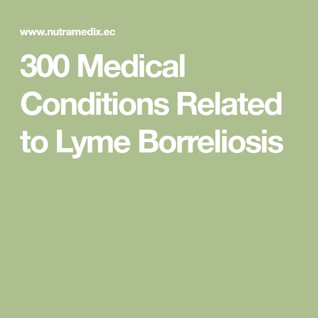 300 Medical Conditions Related to Lyme Borreliosis