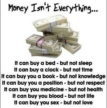 money isnt everything essay Money is never everythingbut is something essential to survive one can never keep up with the jones and should never aim to do so as you will never be happy.