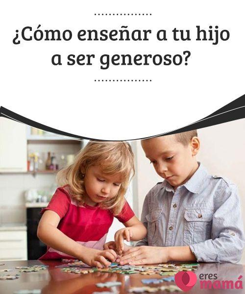¿Cómo enseñar a tu hijo a ser generoso? #Enseñar a tu hijo a ser #generoso es importante para que presente actitudes nobles y un carácter desprendido, sabiendo #compartir lo poco o mucho que tenga. #Educación