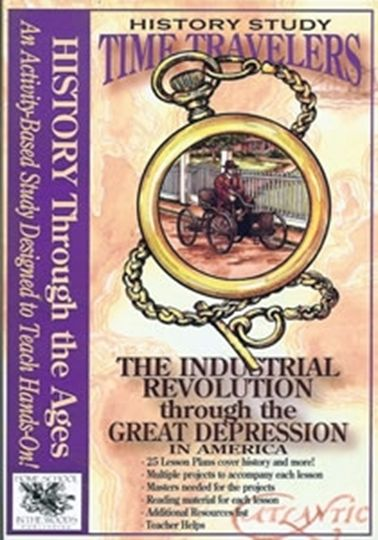 Time Travelers The Industrial Revolution through the Great Depression