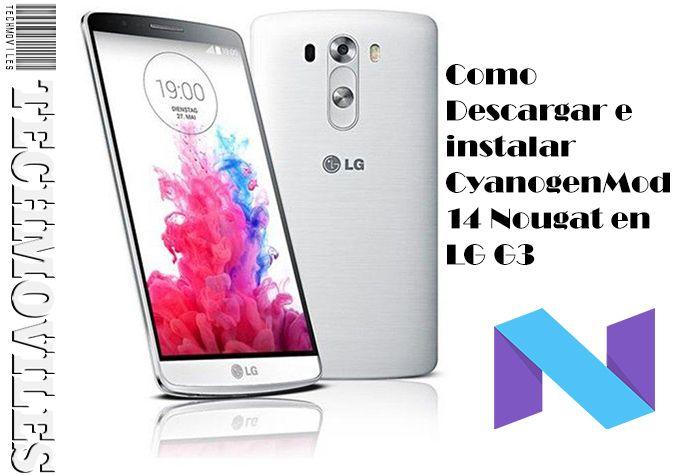Como Descargar e instalar CyanogenMod 14 Nougat en LG G3