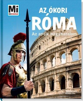 http://sokatolvasok.hu/az-okori-roma-az-antik-nagyhatalom-mi-micsoda  Az ókori Róma - Az antik nagyhatalom - Mi MICSODA A sorozat
