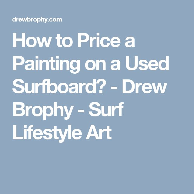 How to Price a Painting on a Used Surfboard? - Drew Brophy - Surf Lifestyle Art