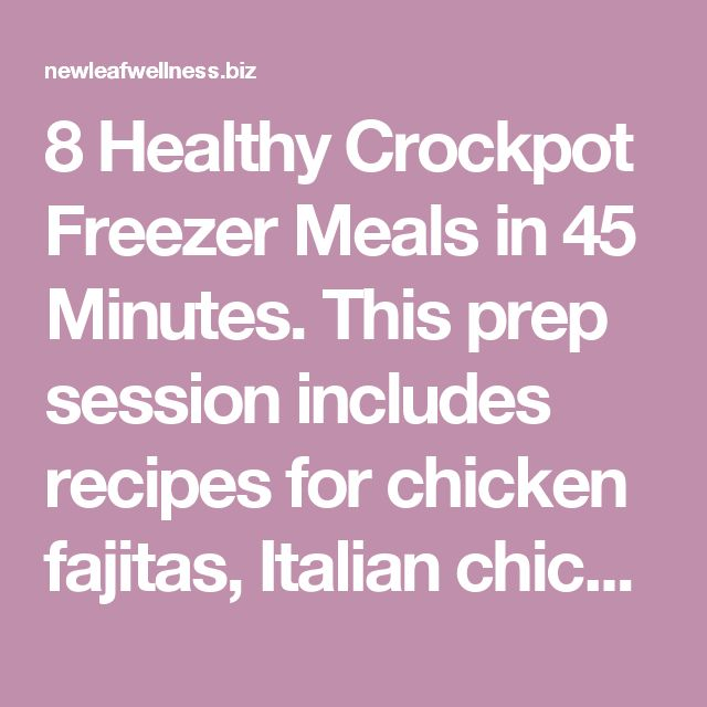 8 Healthy Crockpot Freezer Meals in 45 Minutes.  This prep session includes recipes for chicken fajitas, Italian chicken and veggies, honey dijon chicken and red potatoes, and BBQ chicken with carrots.  For a total of eight meals, you make a second bag of each recipe with beef instead of chicken.  Check all of the condiments, like vinegar, hot sauce, ketchup, soy sauce, etc.