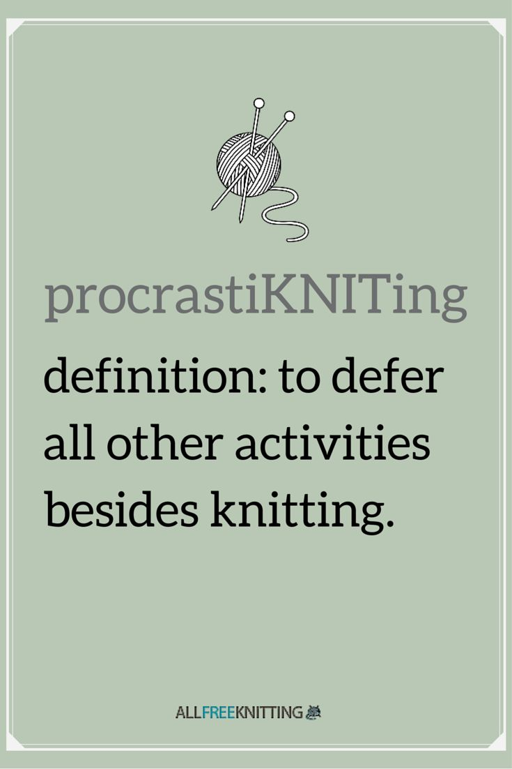 I'm a procrastinKNITter by choice.