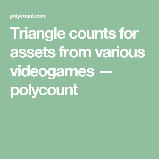 Triangle counts for assets from various videogames — polycount