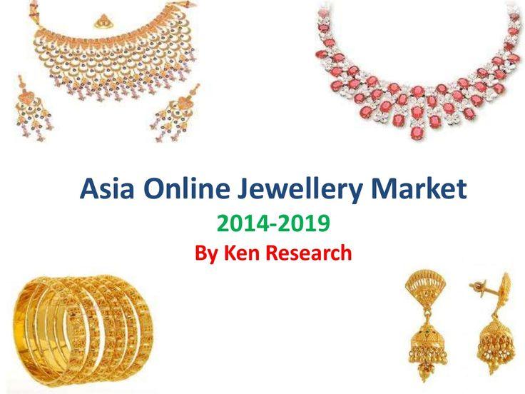 Market Segmentation Asia Online Jewellery Sector -2019 by Ken Research Pvt ltd. via slideshare