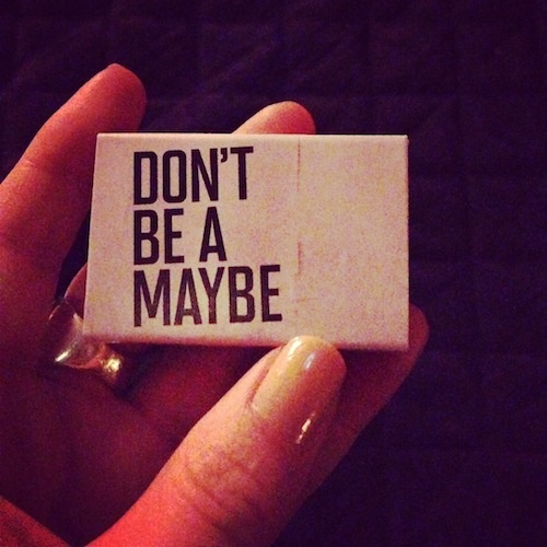 Don't be a maybe