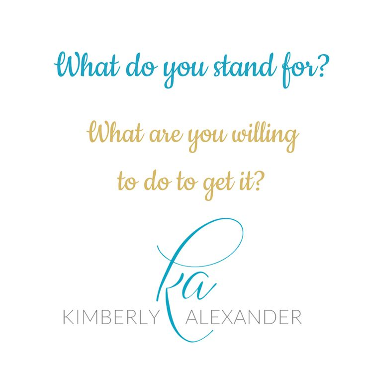 What do you stand for? What are you willing to do to get it?  #ALLIN #Perspective  Live your dreams! https://kimberlyalexanderinc.com/results-map/