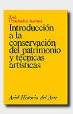 Introducción a la conservación del patrimonio y técnicas artísticas / José Fernéndez Arenas  L/Bc 7.025 FER int
