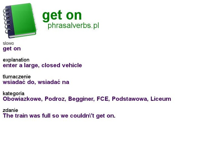 #phrasalverbs.pl, word: #get on, explanation: enter a large, closed vehicle, translation: wsiadać do, wsiadać na