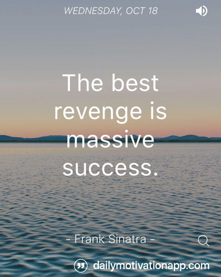 """The best revenge is massive success."" - Frank Sinatra by #dailymotivationapp"