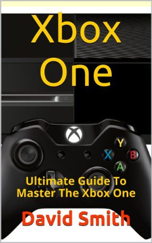 Xbox One: Ultimate Guide To Master The Xbox One. Created by David Smith. 24 Pages. The Xbox One makes you feel like you have a personal connection with the console. To this end, this book serves as a guide to demystifying the Xbox One. Due to the love you have for this console, it is crucial to get to know about your console. The features included in the console are remarkable, and give a glimpse to what lies in the next generation of consoles. Gamers are especially impressed with...