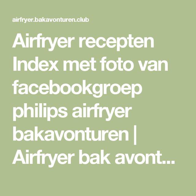 Airfryer recepten Index met foto van facebookgroep philips airfryer bakavonturen | Airfryer bak avonturen