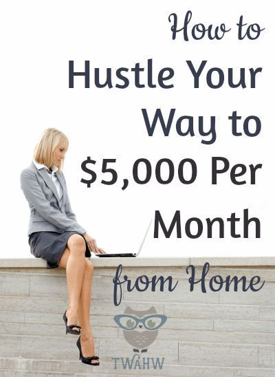 How to Hustle Your Way to $5,000 Per Month from Home   The Work at Home Wife http://theworkathomewife.com/how-to-hustle/
