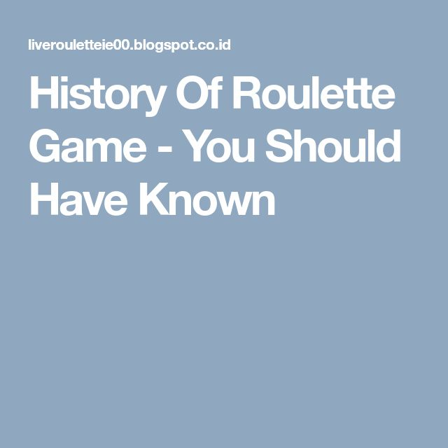 History Of Roulette Game - You Should Have Known