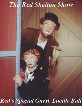 Red Skelton Show -  What a comedian combo Red Skelton and Lucille Ball  My favorite character was Willy.