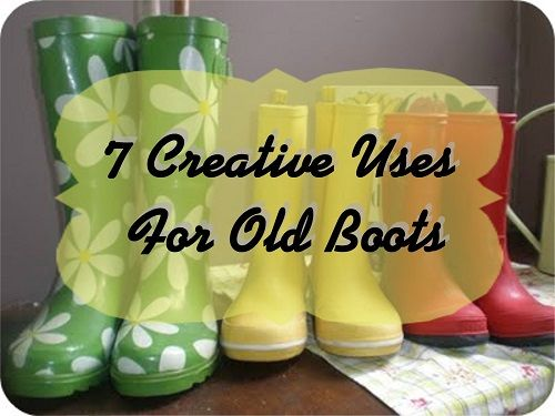 Reuse Old Boots: Seven Creative Uses That Reuse or Upcycle Old Boots!! - http://couponingforfreebies.com/reuse-old-boots-seven-ways/