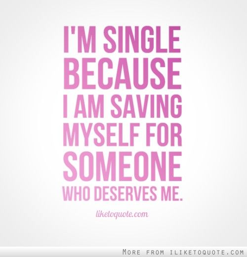 iam single quotes | single because I am saving myself for someone who deserves me.