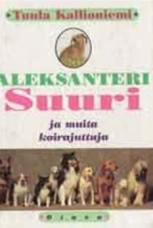 11/2014 Tuula Kallioniemi: Aleksanteri Suuri ja muita koirajuttuja