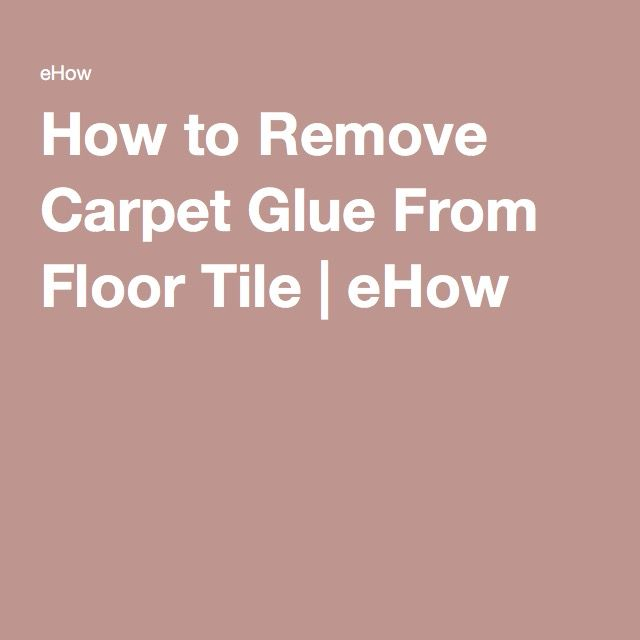 How to Remove Carpet Glue From Floor Tile | eHow