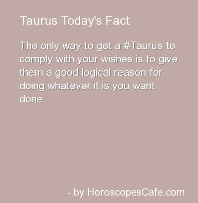 Taurus Daily Fun Fact And don't contradict that reason. And be Freakin direct! !