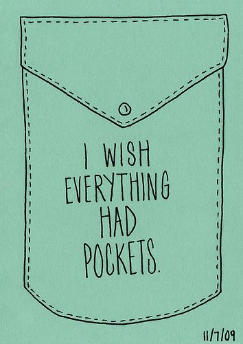 I wish everything had pockets.