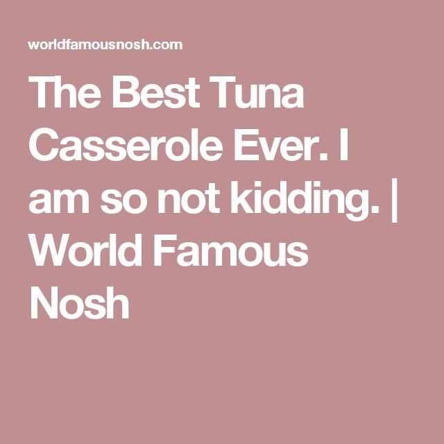 The Best Tuna Casserole Ever.  I am so not kidding. | World Famous Nosh